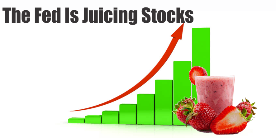 The Fed Is Juicing Stocks
