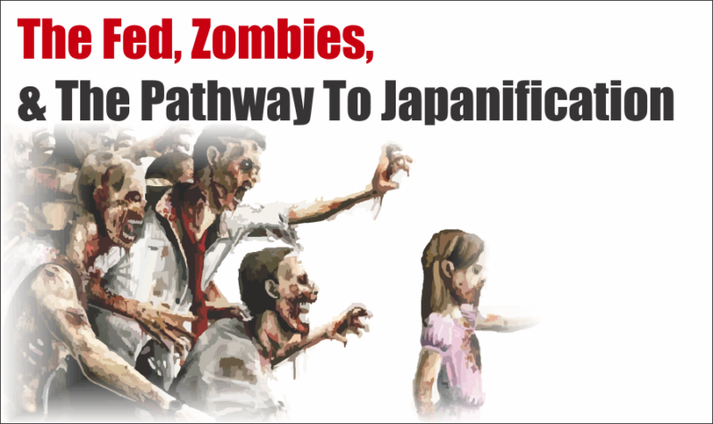 The Fed Zombies The Pathway To Japanification