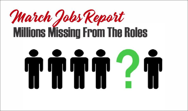 March Jobs Report – Millions Missing From The Roles